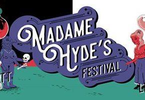 Madame Hyde's Festival : Sortez de Vos Cachettes !